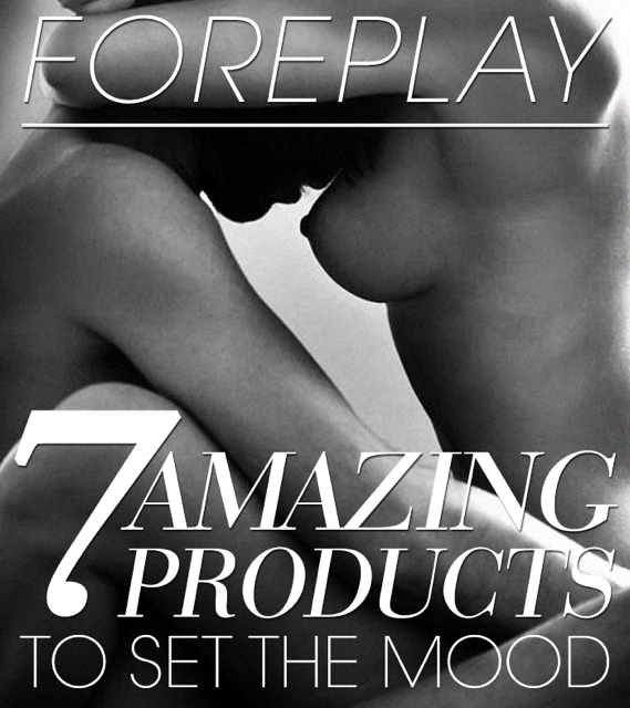FOREPLAY: 7 Amazing Products To Set The Mood