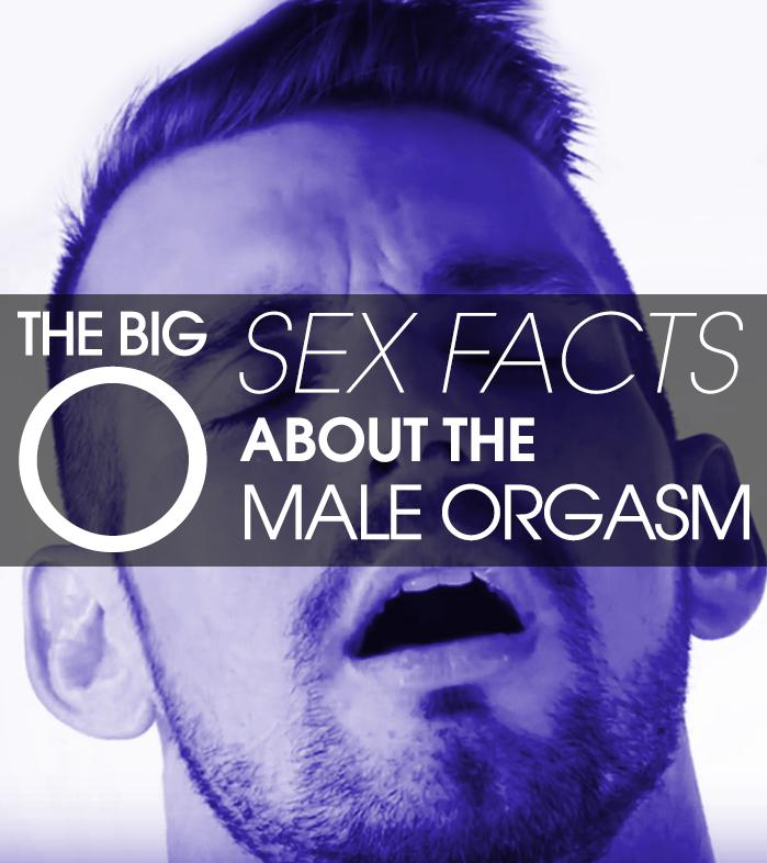 """The Big """"O"""" – Sex Facts About The Male Orgasm"""