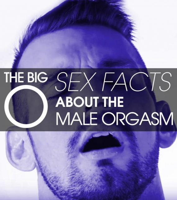 "The Big ""O"" – Sex Facts About The Male Orgasm"